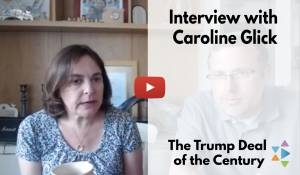 Interview with Caroline Glick on the Trump Deal of the Century