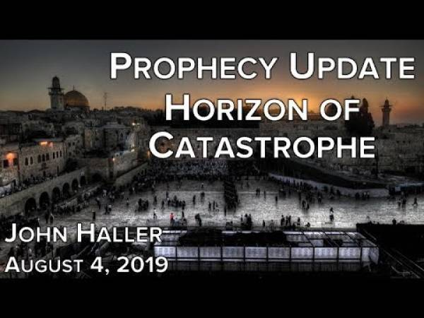 2019 08 04 JOHN HALLER'S PROPHECY UPDATE 'HORIZON OF CATASTROPHE'