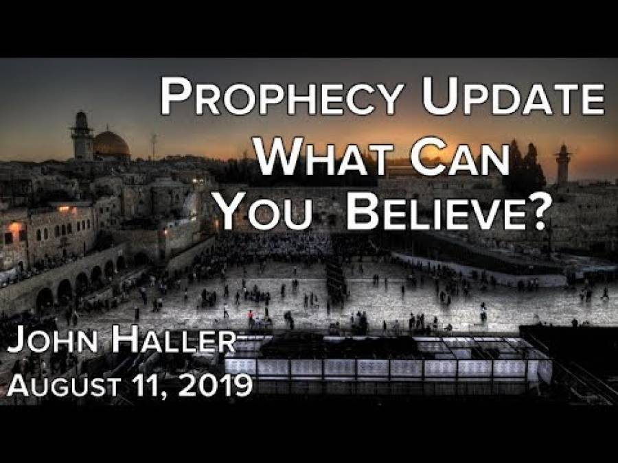 2019 08 11 JOHN HALLER'S PROPHECY UPDATE 'WHAT CAN YOU BELIEVE?